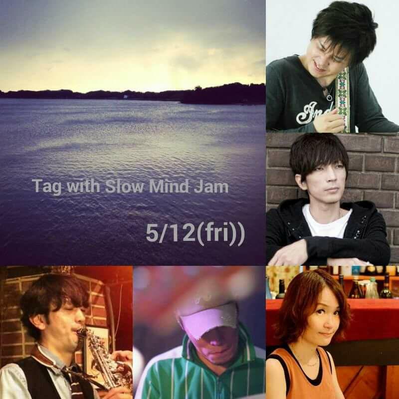 5月12日(金)Tag with Slow Mind Jam 開催!!